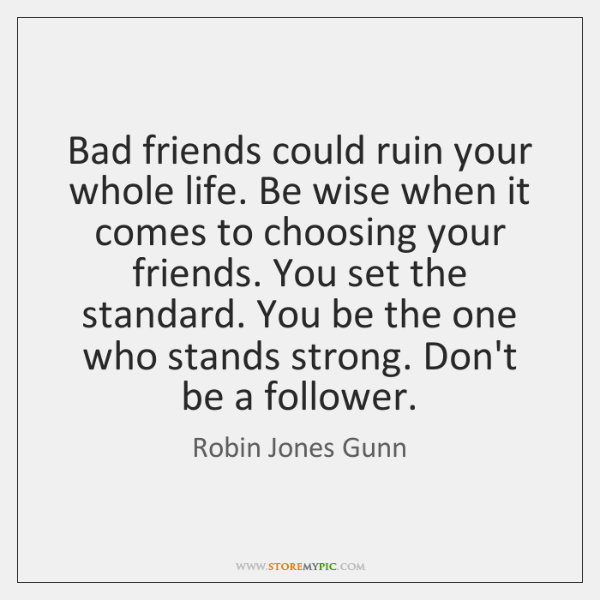 Bad Friends Could Ruin Your Whole Life Be Wise When It Comes