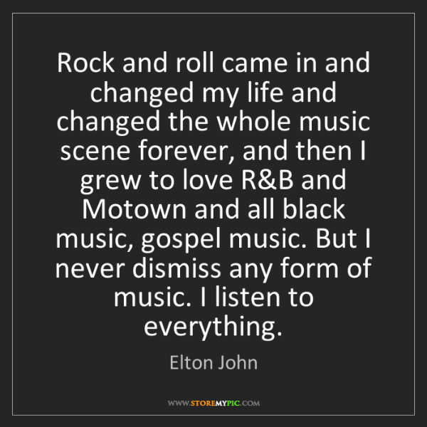 Elton John: Rock and roll came in and changed my life and changed...