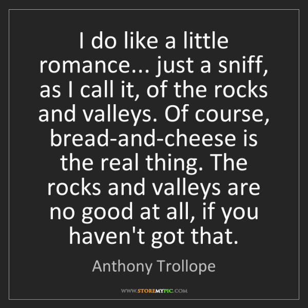 Anthony Trollope: I do like a little romance... just a sniff, as I call...