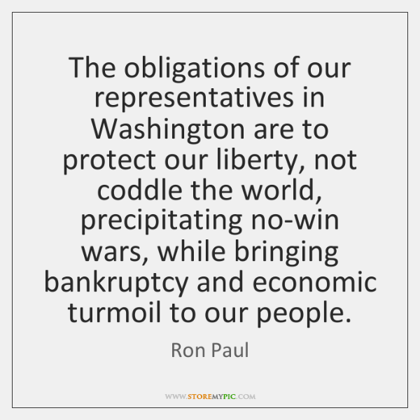 The obligations of our representatives in Washington are to protect our liberty, ...