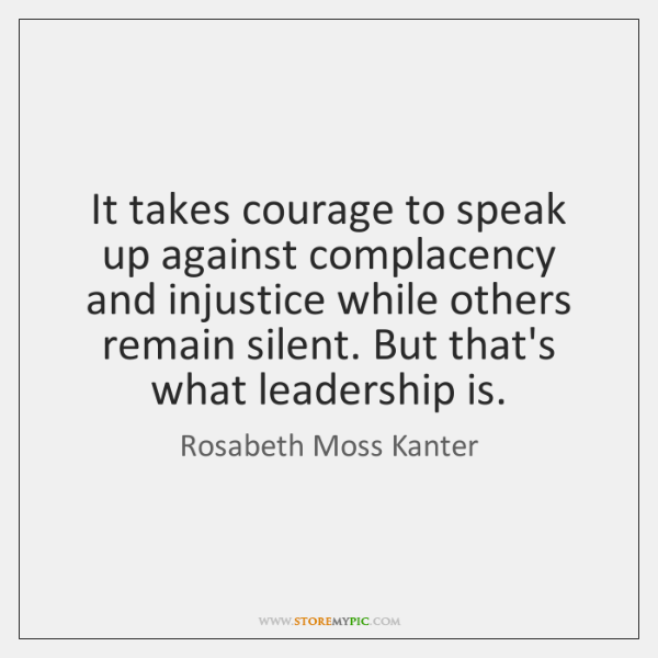 It Takes Courage To Speak Up Against Complacency And Injustice While