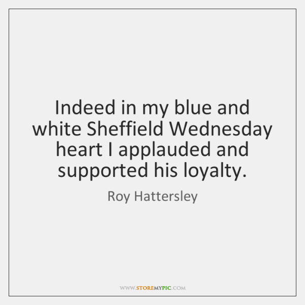 Indeed in my blue and white Sheffield Wednesday heart I applauded and ...