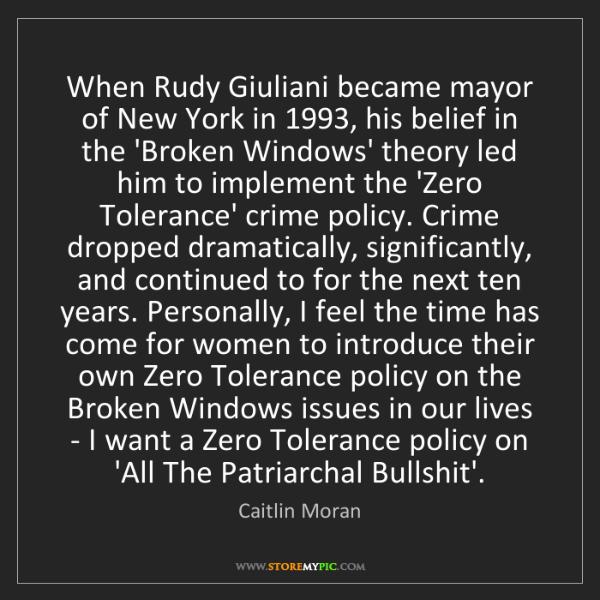 Caitlin Moran: When Rudy Giuliani became mayor of New York in 1993,...