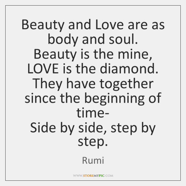 Beauty and Love are as body and soul.   Beauty is the mine, ...