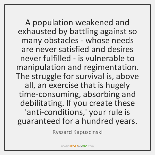 A population weakened and exhausted by battling against so many obstacles - ...