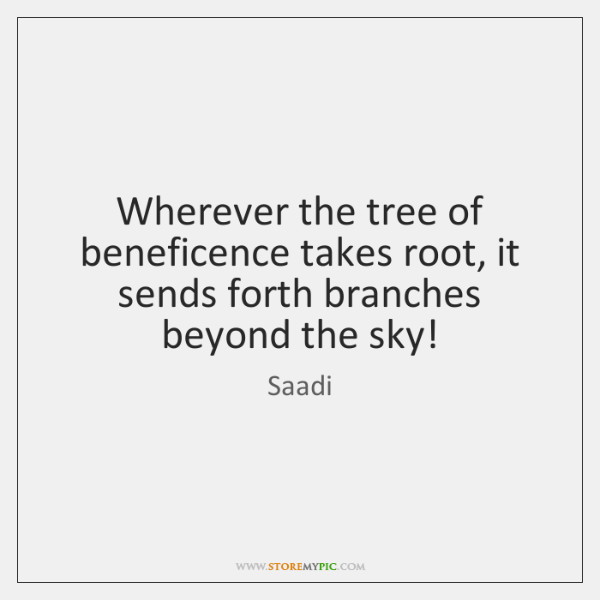 Wherever the tree of beneficence takes root, it sends forth branches beyond ...