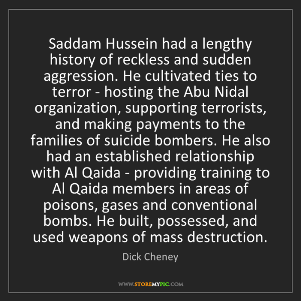 Dick Cheney: Saddam Hussein had a lengthy history of reckless and...