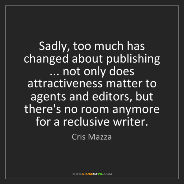 Cris Mazza: Sadly, too much has changed about publishing ... not...