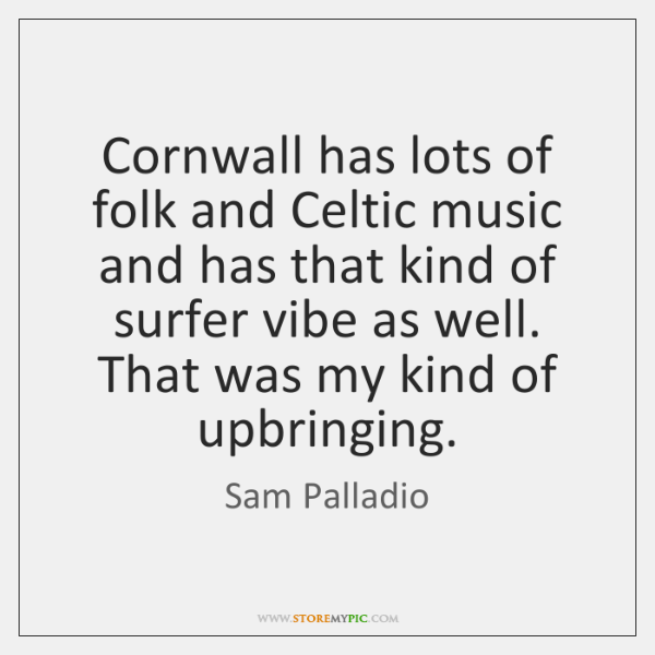 Cornwall has lots of folk and Celtic music and has that kind ...
