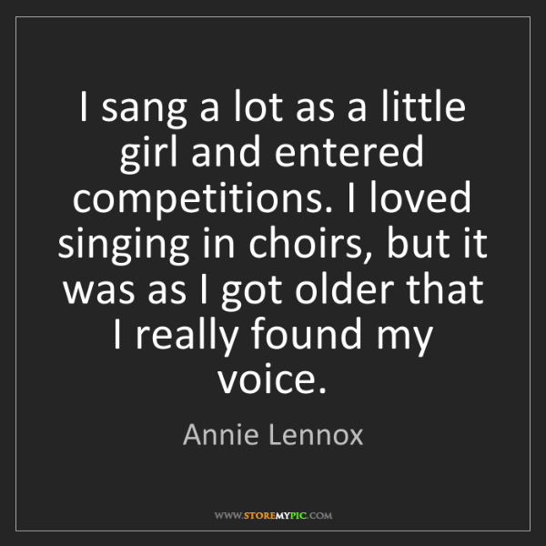 Annie Lennox: I sang a lot as a little girl and entered competitions....