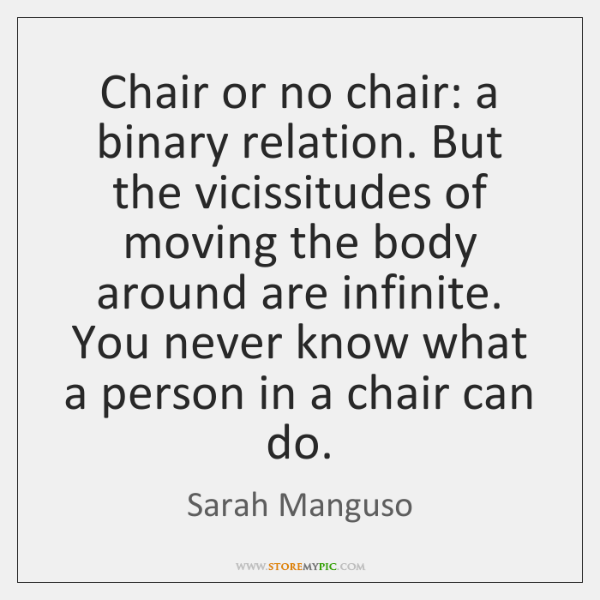 Chair or no chair: a binary relation. But the vicissitudes of moving ...