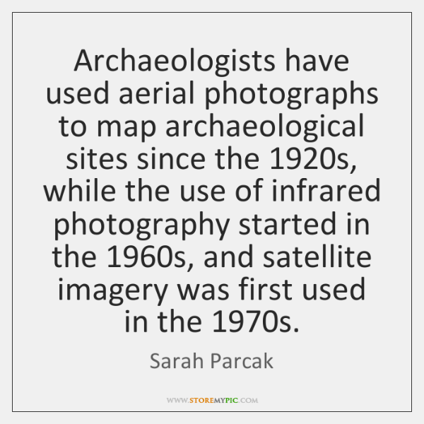 Archaeologists have used aerial photographs to map archaeological sites since the 1920s, ...