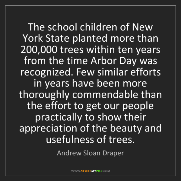 Andrew Sloan Draper: The school children of New York State planted more than...