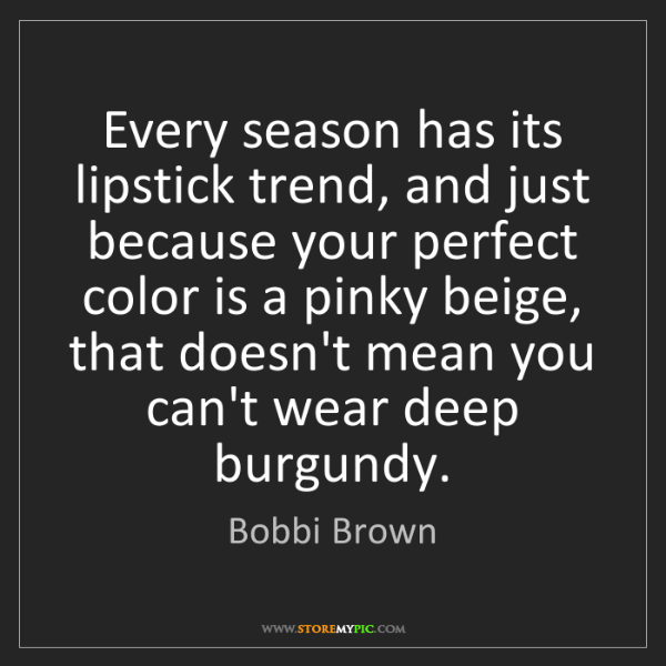 Bobbi Brown: Every season has its lipstick trend, and just because...