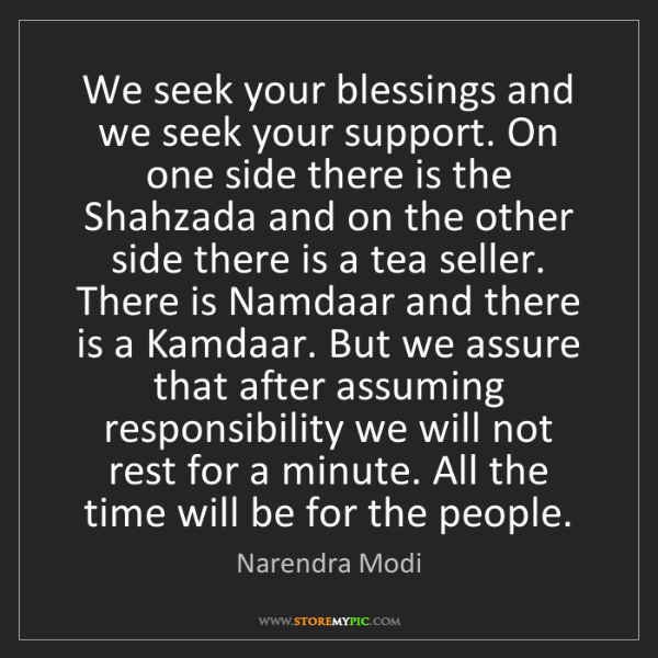 Narendra Modi: We seek your blessings and we seek your support. On one...