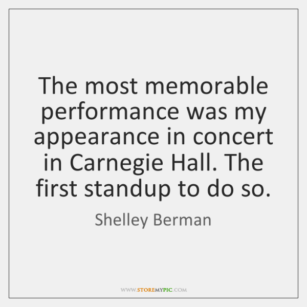 The most memorable performance was my appearance in concert in Carnegie Hall. ...