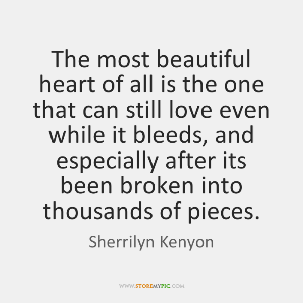 The most beautiful heart of all is the one that can still ...