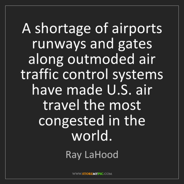 Ray LaHood: A shortage of airports runways and gates along outmoded...