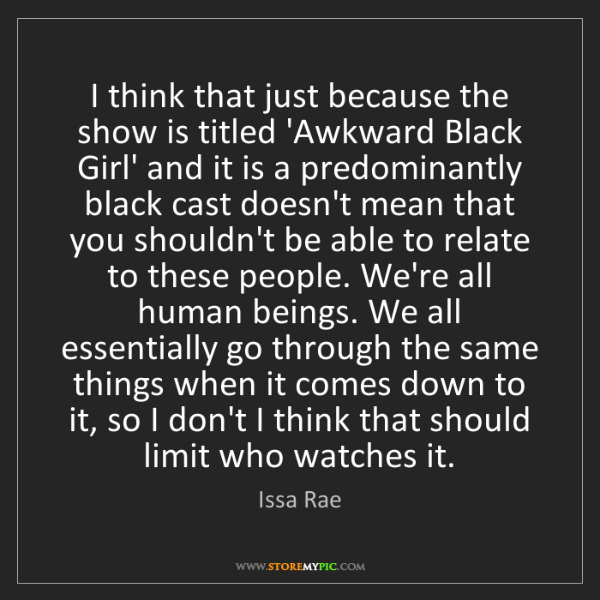 Issa Rae: I think that just because the show is titled 'Awkward...