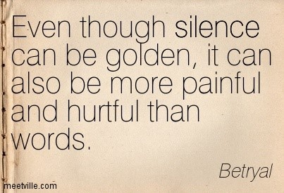 Even though silence can be golden it can also be more