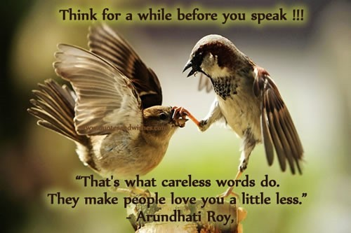Think for a while before you speak thats what careless words do