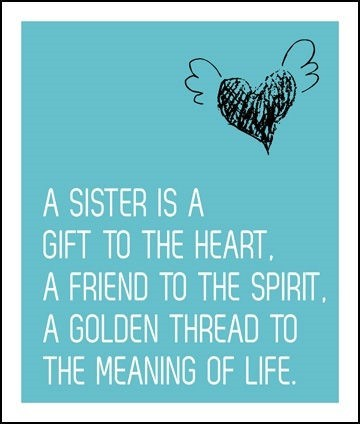 A sister is a gift to the heart a friend to the spirit