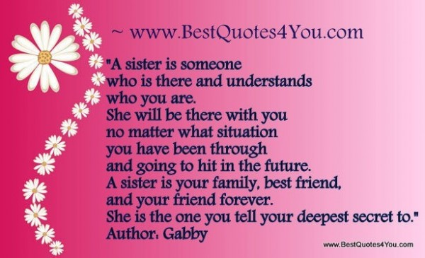 A sister is someone who is there and understands who you are