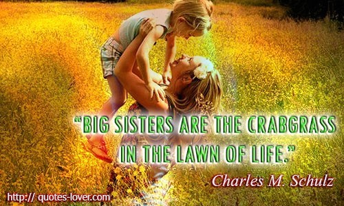Big sister are the crabgrass in the lawn of life