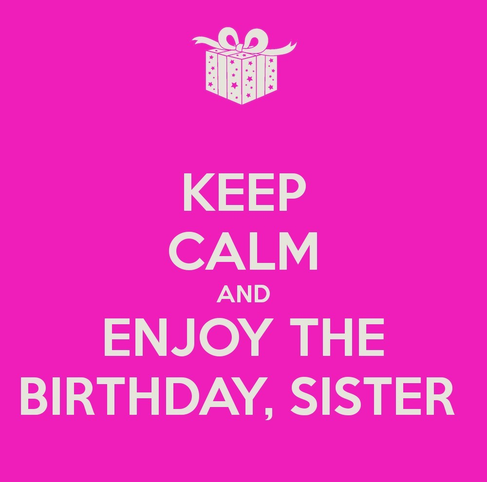 Keep Calm And Enjoy The Birthday Sister Storemypic