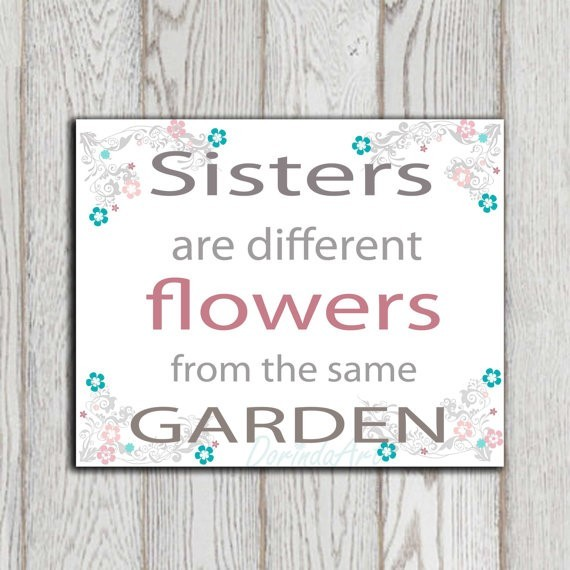 Sister are different flowers from the same garden