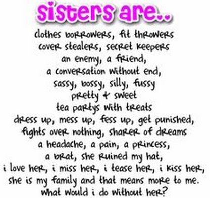 Sisters are clothes borrowers fit throwers cover stealers secret keepers an enemy a fri