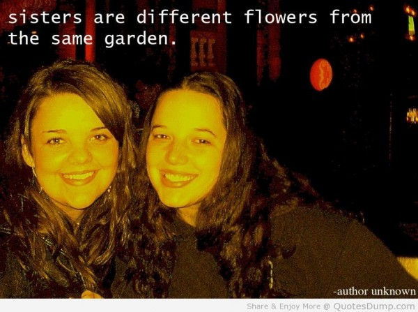 Sisters are different flowers from the same garden 002
