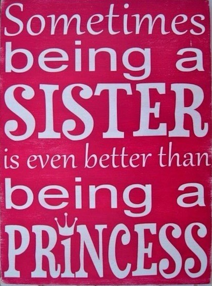 Sometimes being a sister is even better than being a princess sisters quote