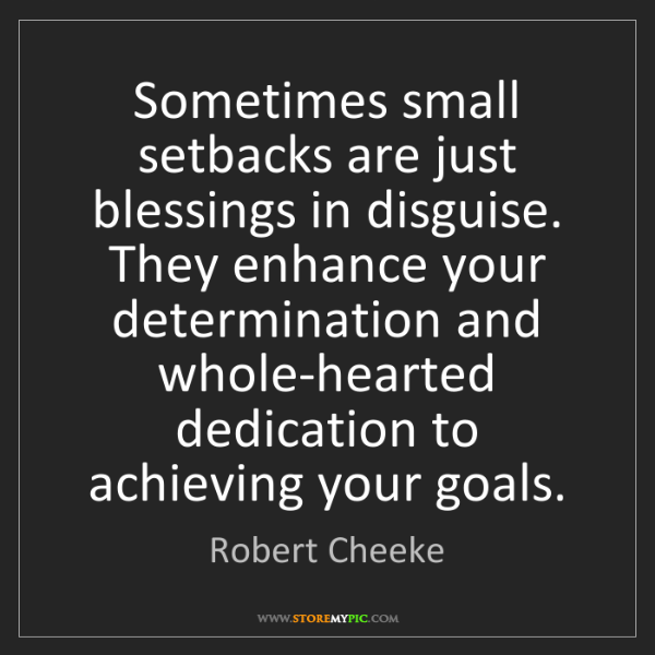Robert Cheeke: Sometimes small setbacks are just blessings in disguise....
