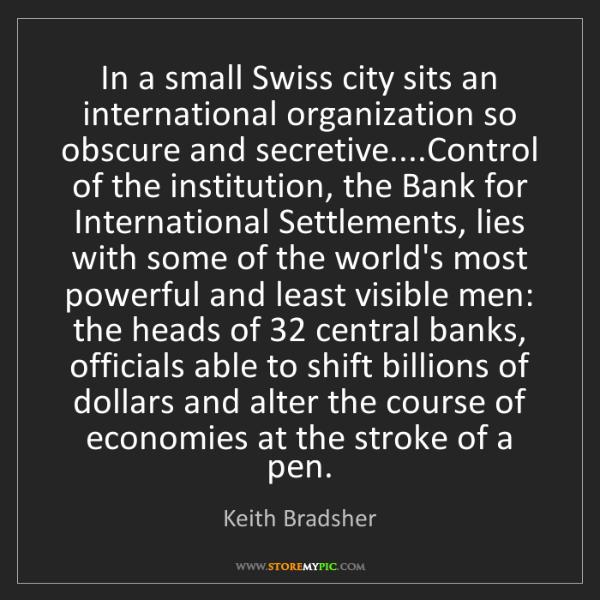 Keith Bradsher: In a small Swiss city sits an international organization...