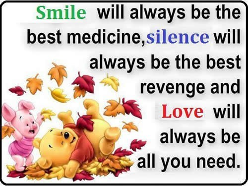 Smile will always be the best medicine silence will always be the best revenge and love