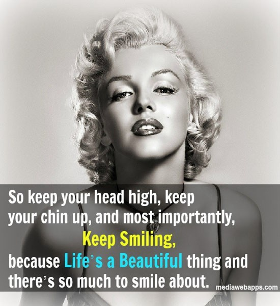 So keep your head high keep your chin up and most importantly keep smiling