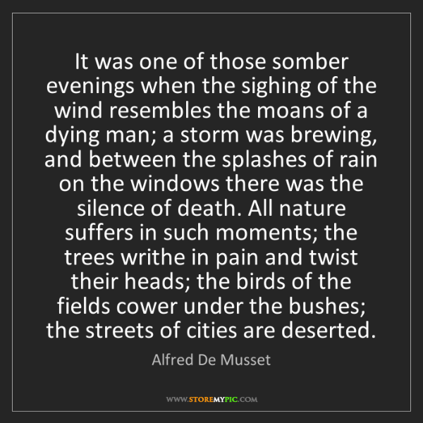 Alfred De Musset: It was one of those somber evenings when the sighing...