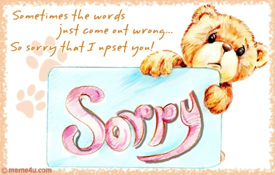 Sometimes the words just come out wrong so sorry that i upset you liked like share m4hsunfo