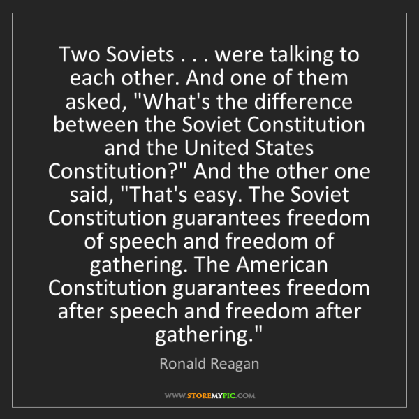 Ronald Reagan: Two Soviets . . . were talking to each other. And one...