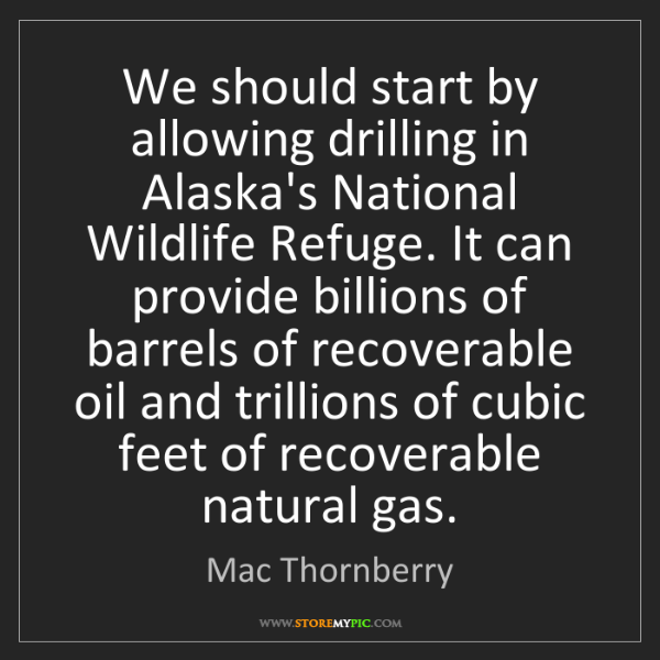 Mac Thornberry: We should start by allowing drilling in Alaska's National...
