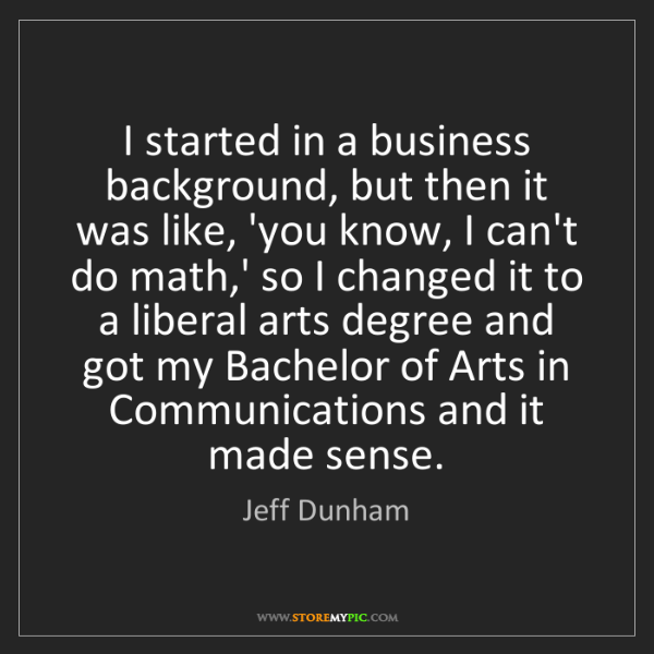 Jeff Dunham: I started in a business background, but then it was like,...