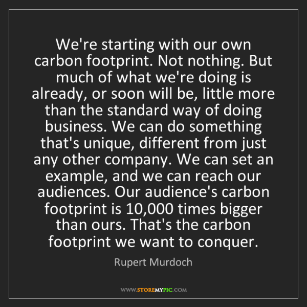Rupert Murdoch: We're starting with our own carbon footprint. Not nothing....