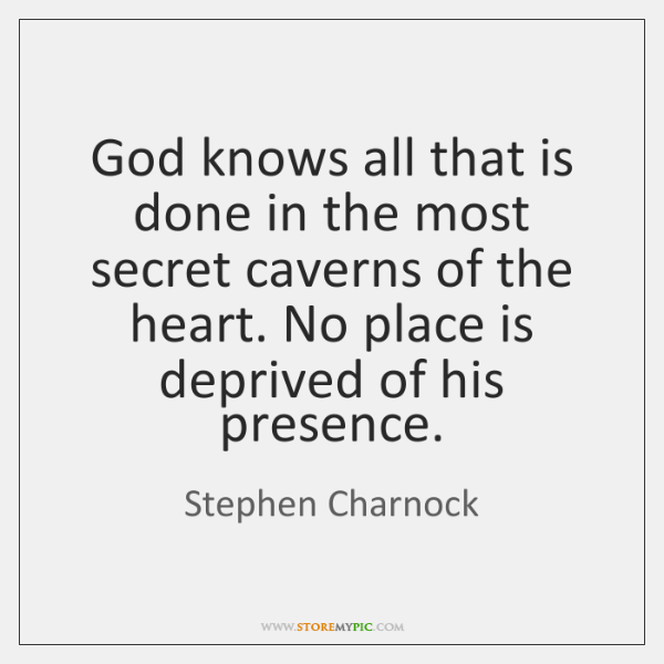 God knows all that is done in the most secret caverns of ...