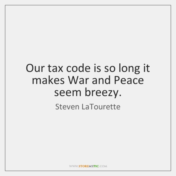 Our tax code is so long it makes War and Peace seem ...