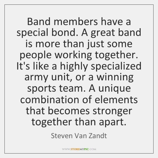 Band members have a special bond. A great band is more than ...