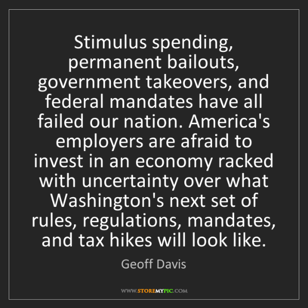 Geoff Davis: Stimulus spending, permanent bailouts, government takeovers,...