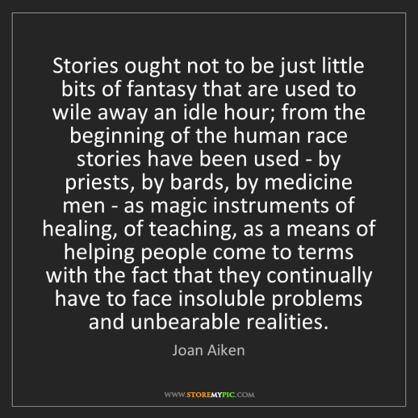 Joan Aiken: Stories ought not to be just little bits of fantasy that...