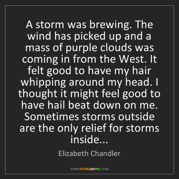 Elizabeth Chandler: A storm was brewing. The wind has picked up and a mass...