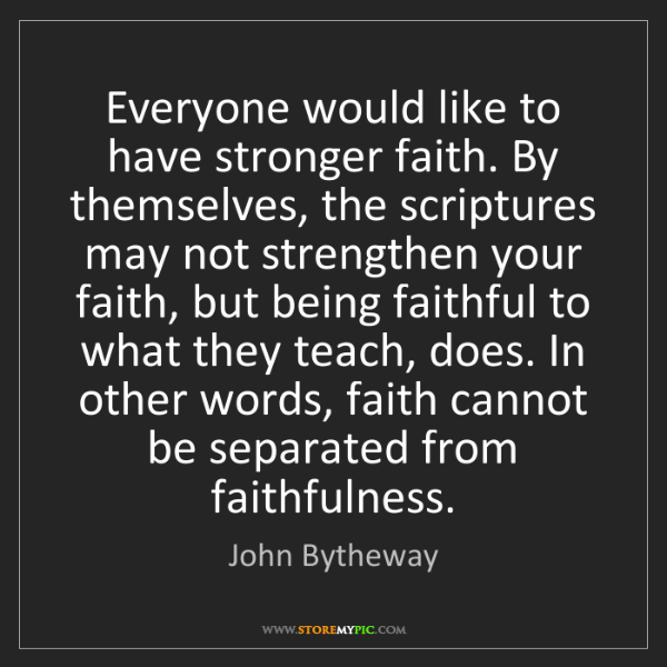 John Bytheway: Everyone would like to have stronger faith. By themselves,...
